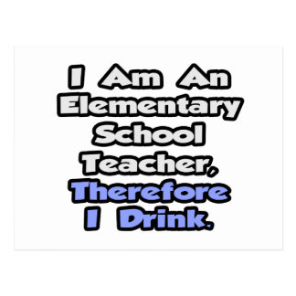 Elementary School Teacher, Therefore I Drink Postcard