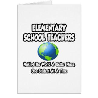 Elementary School Teachers..World a Better Place Cards