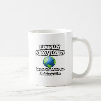 Elementary School Teachers..World a Better Place Coffee Mug