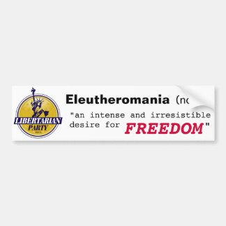 Eleutheromania an irresistible desire for FREEDOM Bumper Sticker