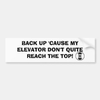 ELEVATOR, BACK UP 'CAUSE MY ELEVATOR DON'T QUIT... BUMPER STICKER