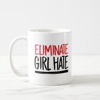 Eliminate Girl Hate --  Coffee Mug