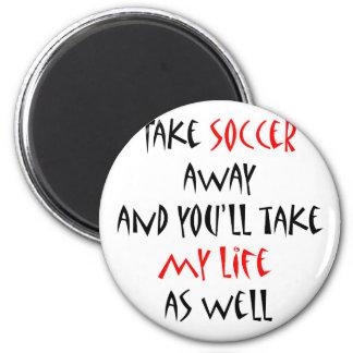 Elimine el fútbol y usted tardará mi vida también imán redondo 5 cm