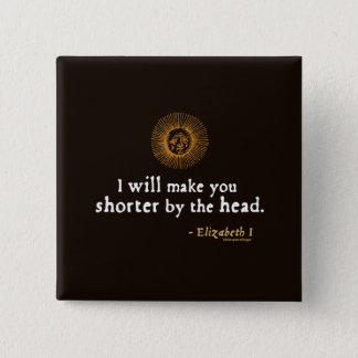 Elizabeth I Quote on Beheading Button