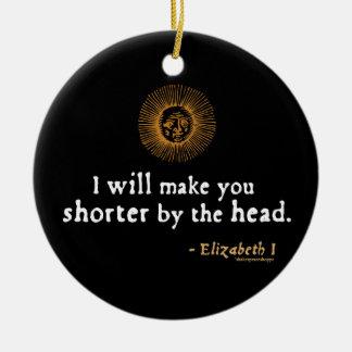 Elizabeth I Quote on Beheading Ceramic Ornament