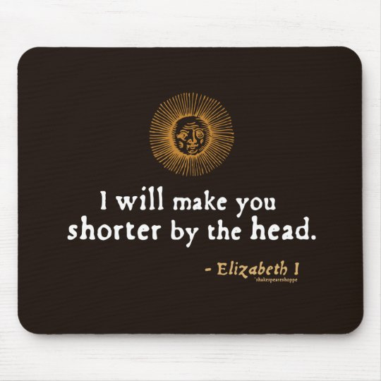 Elizabeth I Quote on Beheading Mouse Pad