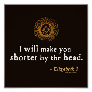 Elizabeth I Quote on Beheading Poster