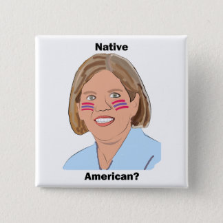 Elizabeth Warren - Native American? Pinback Button