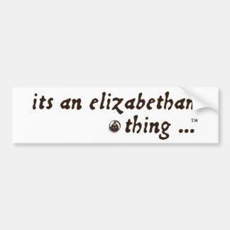 Elizabethan Thing (TM) Bumper Sticker