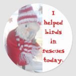 Ella I helped birds in rescues today Round Stickers