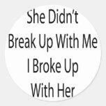 Ella no se rompió para arriba conmigo que me rompí pegatina redonda