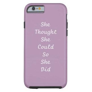 """""""Ella pensó que ella podría… """"caso duro del iPhone Funda De iPhone 6 Tough"""