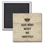 Ella que debe ser obedecida imanes de nevera