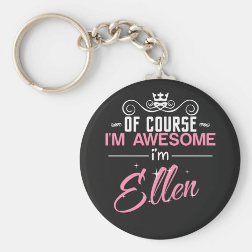 Ellen Of Course Im Awesome Im Ellen Keychain