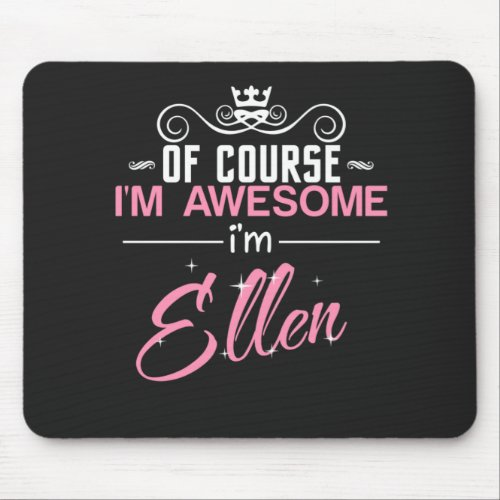 Ellen Of Course Im Awesome Im Ellen Mouse Pad