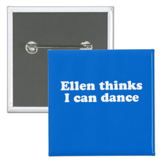 Ellen thinks I can dance 2 Inch Square Button