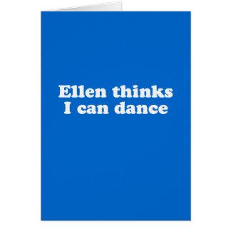 Ellen thinks I can dance Greeting Card