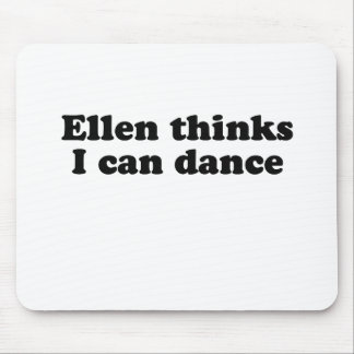 Ellen thinks I can dance Mouse Pad