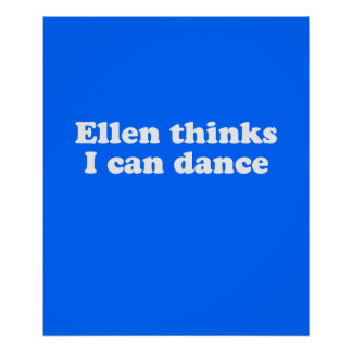 Ellen thinks I can dance Poster