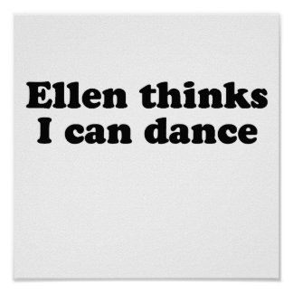 Ellen thinks I can dance Poster