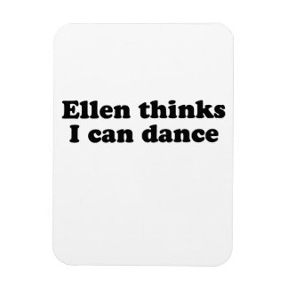 Ellen thinks I can dance Rectangular Photo Magnet