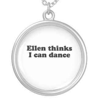 Ellen thinks I can dance Round Pendant Necklace