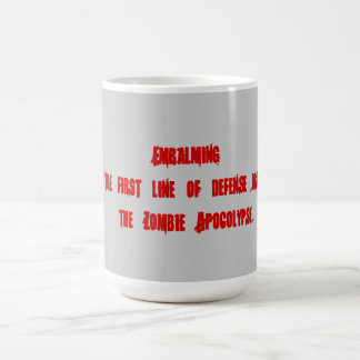Embalming as a means to prevent zombies. coffee mug