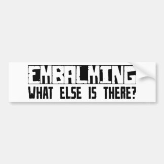 Embalming What Else Is There? Bumper Sticker