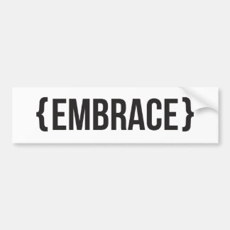 Embrace - Bracketed - Black and White Bumper Sticker