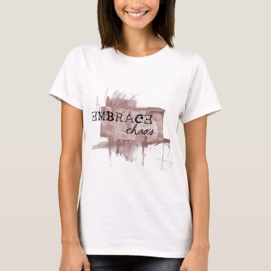 embrace chaos T-Shirt