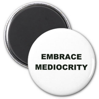 Embrace Mediocrity 2 Inch Round Magnet
