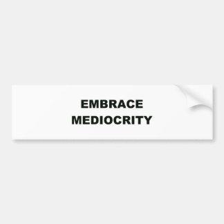 Embrace Mediocrity Bumper Sticker
