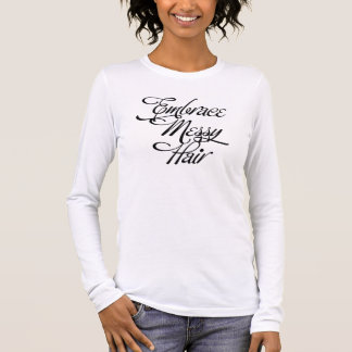 Embrace Messy Hair Long Sleeve T-Shirt