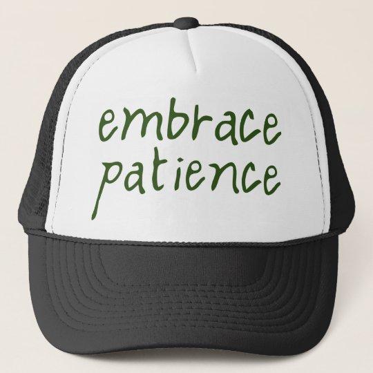 Embrace Patience Trucker Hat
