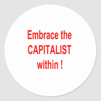 EMBRACE THE CAPITALIST WITHIN ! CLASSIC ROUND STICKER