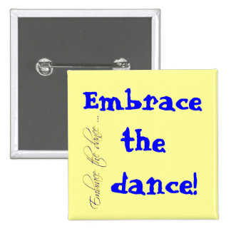 Embrace the dance! buttons