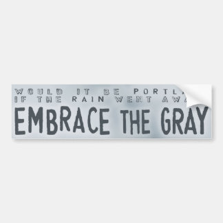 Embrace the Gray Bumper Stickers