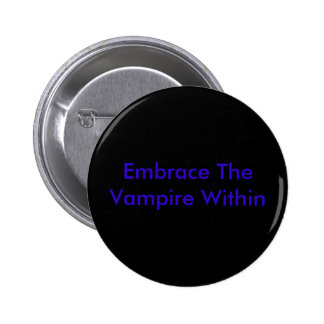 Embrace The Vampire Within Pinback Buttons