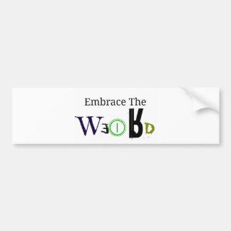 Embrace The Weird Bumper Stickers