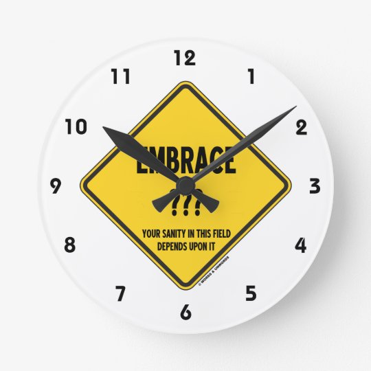 Embrace Uncertainty Your Sanity In This Field Sign Round Clock