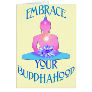 """Embrace Your BuddhaHood"" Buddhism Designs Greeting Card"
