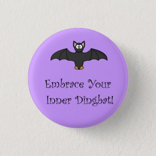 Embrace Your Inner Dingbat! Pinback Button