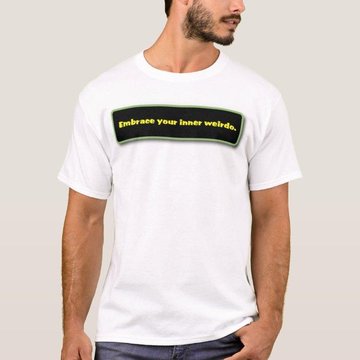 Embrace your inner weirdo. T-Shirt