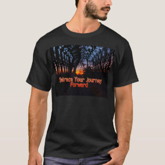 Embrace Your Journey Forward tree Tunnel Quote T-Shirt