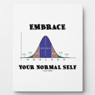 Embrace Your Normal Self (Bell Curve Humor) Plaque