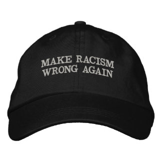 Embroided cap reads: Make racism wrong again