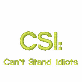 Embroidered CSI: Can't Stand Idiots Hoody
