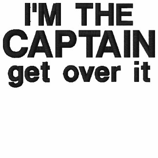Embroidered - I'm the Captain. Get over it - funny