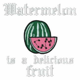 EMBROIDERY- WATERMELON IS A DELICIOUS FRUIT HOODIES