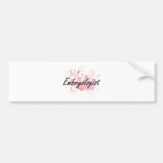 Embryologist Artistic Job Design with Flowers Bumper Sticker